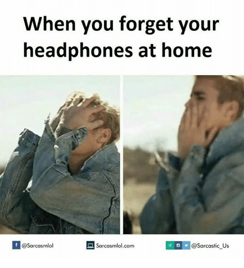 Memes, Headphones, and 🤖: When you forget your  headphones at home  Sarcasmlol.com  VR @Sarcastic Us  f @Sarcasmlol