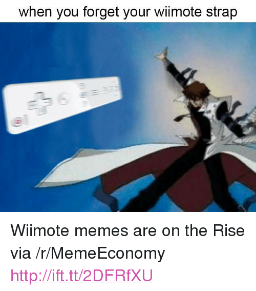 "Wiimote: when you forget your wiimote strap <p>Wiimote memes are on the Rise via /r/MemeEconomy <a href=""http://ift.tt/2DFRfXU"">http://ift.tt/2DFRfXU</a></p>"