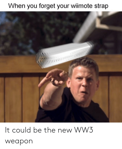 Wiimote: When you forget your wiimote strap It could be the new WW3 weapon