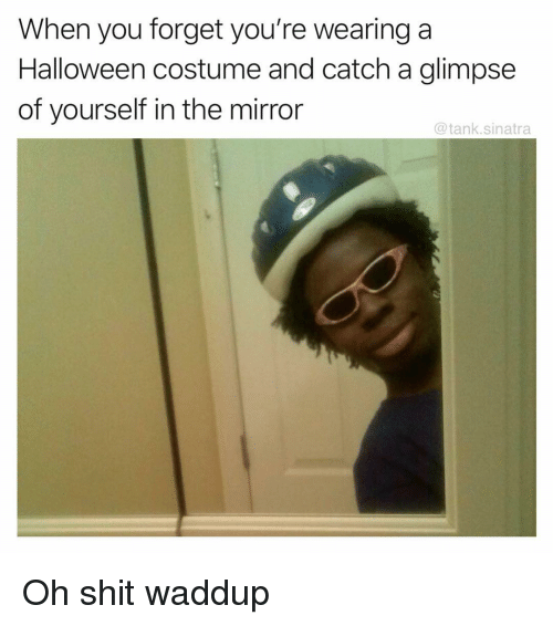 Funny, Halloween, and Shit: When you forget you're wearing a  Halloween costume and catch a glimpse  of yourself in the mirror  @tank.sinatra Oh shit waddup