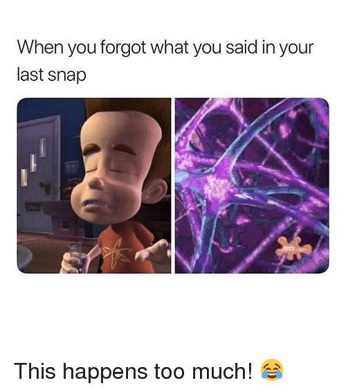 Memes, Too Much, and 🤖: When you forgot what you said in your  last snap This happens too much! 😂