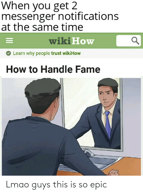 Handle Fame: When you get 2  messenger notifications  at the same time  wiki How  Learn why people trust wikiHow  How to Handle Fame Lmao guys this is so epic