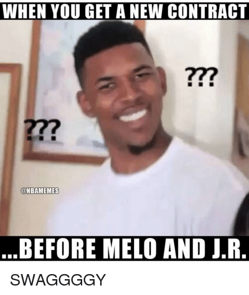 Nba, New, and You: WHEN YOU GET A NEW CONTRACT  277  @NBAMEMES  BEFORE MELO AND J.R SWAGGGGY