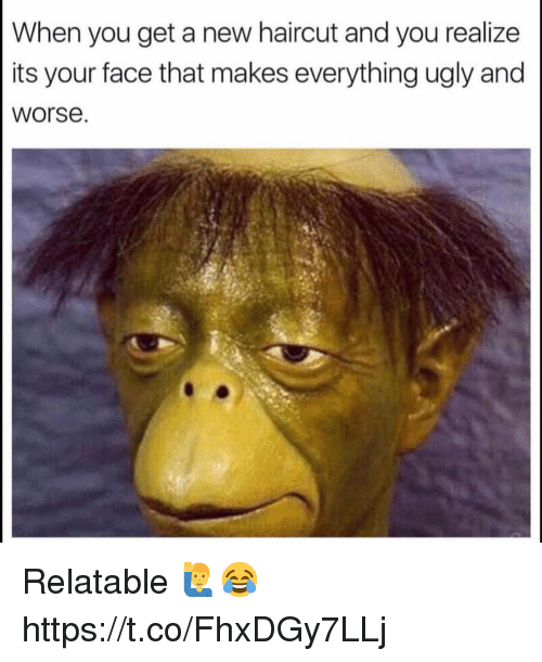 Haircut, Ugly, and Relatable: When you get a new haircut and you realize  its your face that makes everything ugly and  Worse Relatable 🙋♂️😂 https://t.co/FhxDGy7LLj