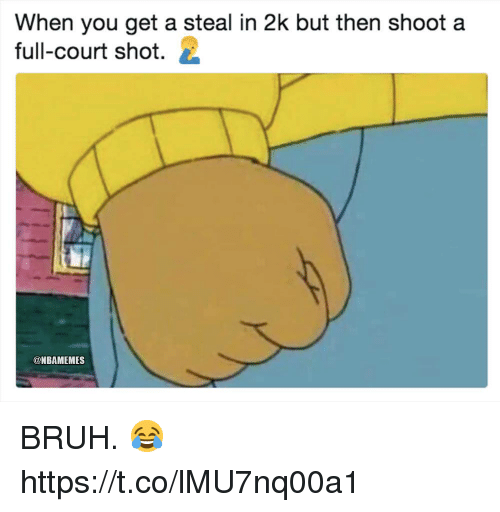 Bruh, You, and Court: When you get a steal in 2k but then shoot a  full-court shot.  @NBAMEMES BRUH. 😂 https://t.co/lMU7nq00a1