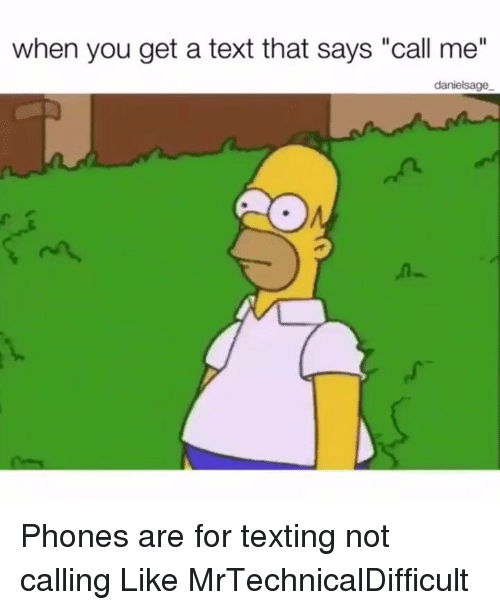 """Dank, Phone, and Texting: when you get a text that says """"call me""""  danielsage Phones are for texting not calling  Like MrTechnicalDifficult"""