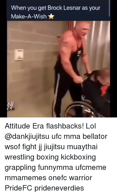 Bellator: When you get Brock Lesnar as your  Make-A-Wish Attitude Era flashbacks! Lol @dankjiujitsu ufc mma bellator wsof fight jj jiujitsu muaythai wrestling boxing kickboxing grappling funnymma ufcmeme mmamemes onefc warrior PrideFC prideneverdies