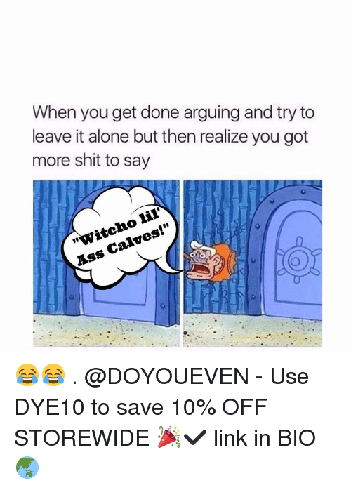 """Calv: When you get done arguing and try to  leave it alone but then realize you got  more shit to say  lil'  Calves!""""  Ass 😂😂 . @DOYOUEVEN - Use DYE10 to save 10% OFF STOREWIDE 🎉✔️ link in BIO 🌏"""