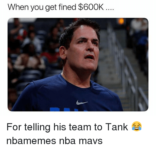 Basketball, Nba, and Sports: When you get fined $600K For telling his team to Tank 😂 nbamemes nba mavs