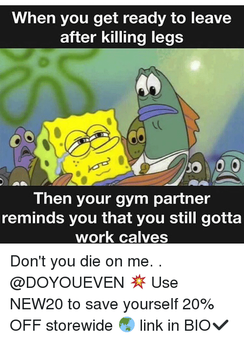 Calv: When you get ready to leave  after killing legs  Then your gym partner  reminds you that you still gotta  work calves Don't you die on me. . @DOYOUEVEN 💥 Use NEW20 to save yourself 20% OFF storewide 🌏 link in BIO✔️