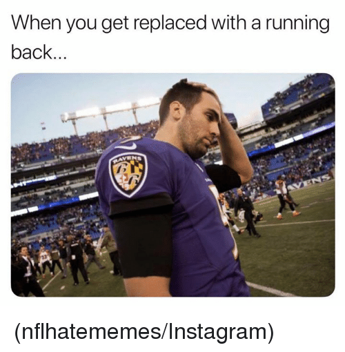 Instagram, Nfl, and Running: When you get replaced with a running  back... (nflhatememes/Instagram)