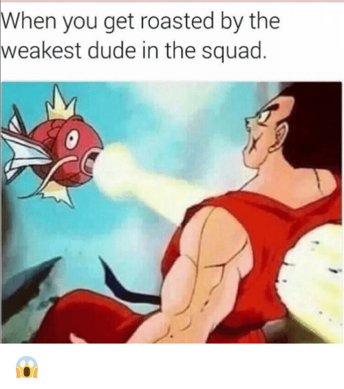 Dude, Funny, and Squad: When you get roasted by the  weakest  dude in the squad 😱