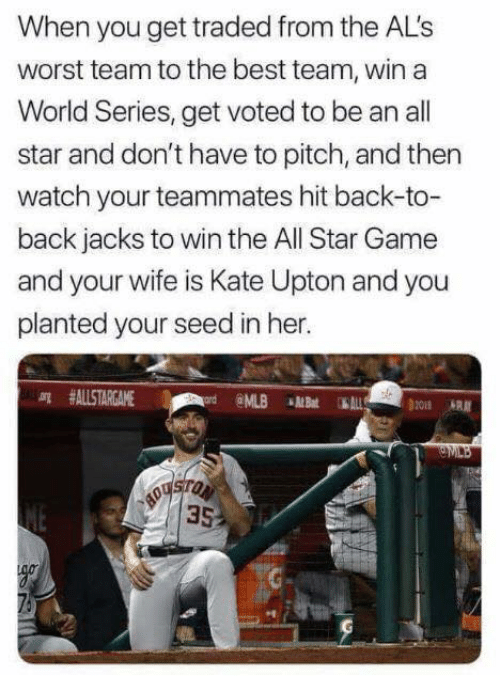 Best Team: When you get traded from the AL's  worst team to the best team, win a  World Series, get voted to be an all  star and don't have to pitch, and then  watch your teammates hit back-to-  back jacks to win the All Star Game  and your wife is Kate Upton and you  planted your seed in her.  arg #ALLSTARGAME  @ML.B«MBat 1  он  35