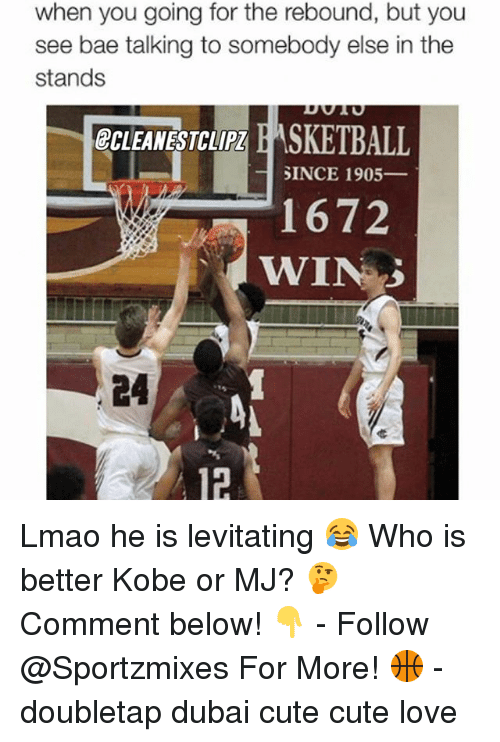 rebounder: when you going for the rebound, but you  see bae talking to somebody else in the  stands  GCLEANESTCLIPI E ASKETBALL  SINCE 1905  1672  WIN Lmao he is levitating 😂 Who is better Kobe or MJ? 🤔Comment below! 👇 - Follow @Sportzmixes For More! 🏀 - doubletap dubai cute cute love