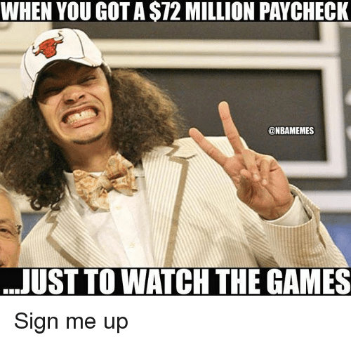 Nba, Games, and Watch: WHEN YOU GOT A S72 MILLION PAYCHECK  @NBAMEMES  JUST TO WATCH THE GAMES Sign me up