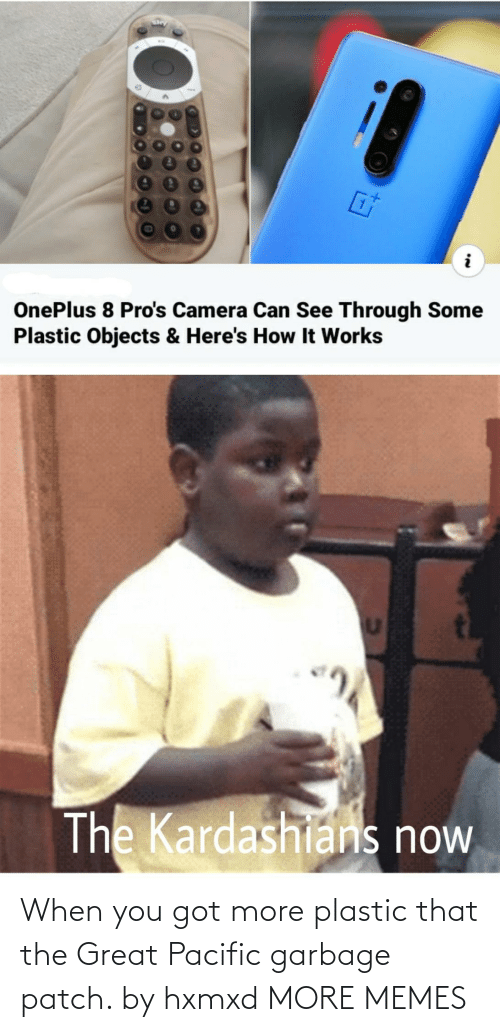 garbage: When you got more plastic that the Great Pacific garbage patch. by hxmxd MORE MEMES