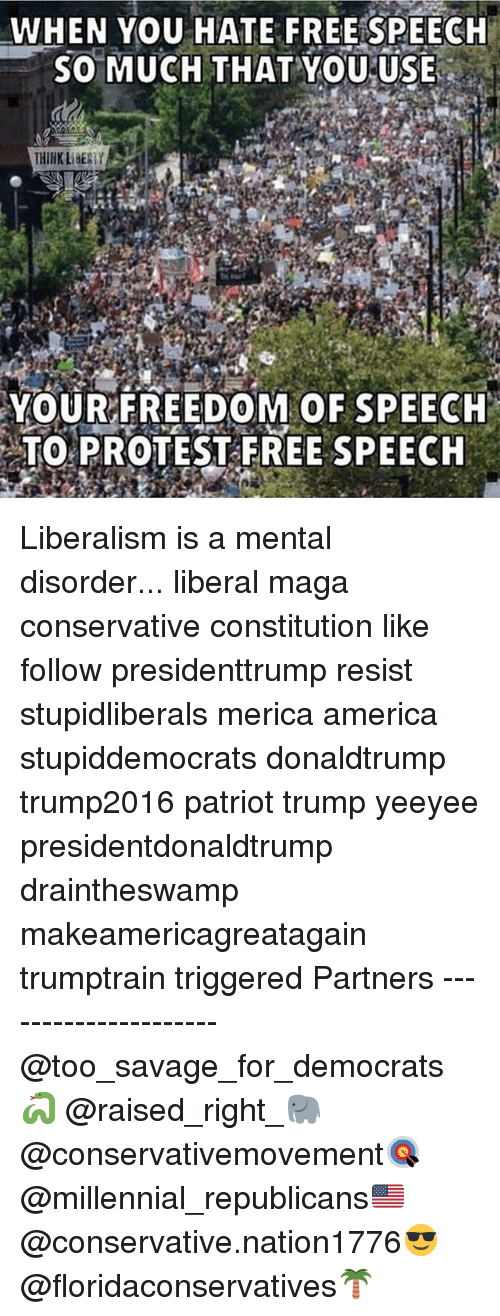 protestant: WHEN YOU HATE FREEISPEECH  5O MUCH THAT YoUUSE  THINK LBESTY  YOUR FREEDOM OF SPEECH  TO PROTEST FREE SPEECH Liberalism is a mental disorder... liberal maga conservative constitution like follow presidenttrump resist stupidliberals merica america stupiddemocrats donaldtrump trump2016 patriot trump yeeyee presidentdonaldtrump draintheswamp makeamericagreatagain trumptrain triggered Partners --------------------- @too_savage_for_democrats🐍 @raised_right_🐘 @conservativemovement🎯 @millennial_republicans🇺🇸 @conservative.nation1776😎 @floridaconservatives🌴