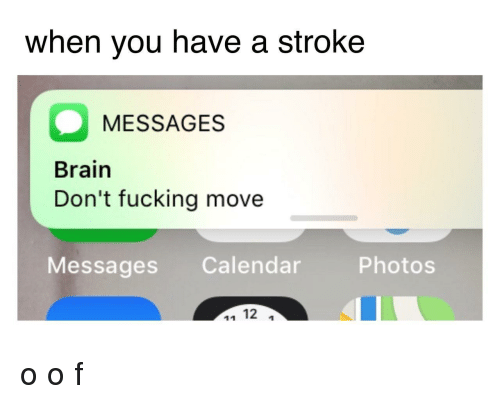 Fucking, Brain, and Calendar: when you have a stroke  MESSAGES  Brain  Don't fucking move  Messages Calendar  Photos o o f