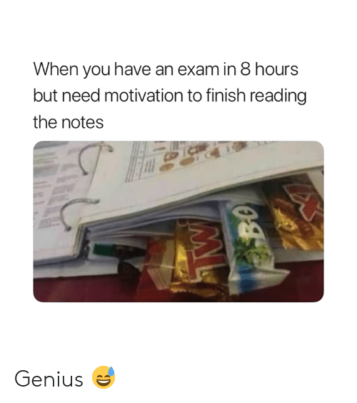 Genius, Motivation, and Reading: When you have an exam in 8 hours  but need motivation to finish reading  the notes Genius 😅