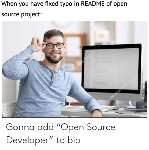 "open source: When you have fixed typo in README of open  source project:  depositphotos  depositphotos  depositphotos  11  depositphotos  depositoholos  depositphotos Gonna add ""Open Source Developer"" to bio"