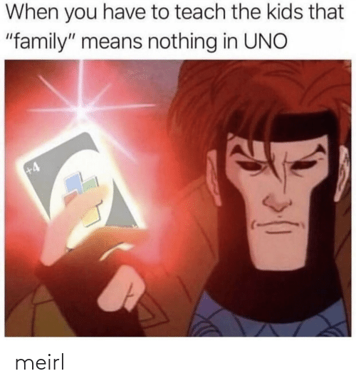 "When You Have: When you have to teach the kids that  ""family"" means nothing in UNO  +4 meirl"