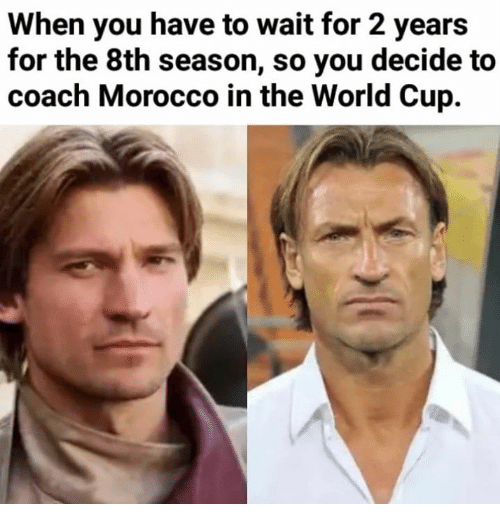 Morocco: When you have to wait for 2 years  for the 8th season, so you decide to  coach Morocco in the World Cup