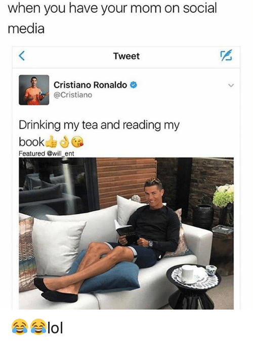 Cristiano Ronaldo, Drinking, and Memes: when you have your mom on social  media  Tweet  Cristiano Ronaldo  @Cristiano  Drinking my tea and reading my  book  Featured @will ent 😂😂lol