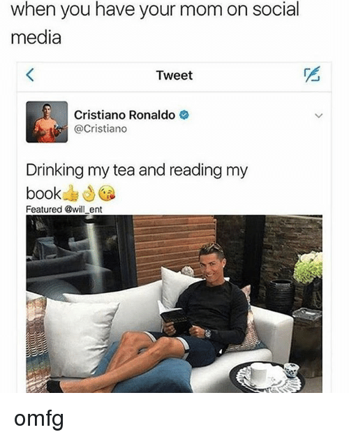 Cristiano Ronaldo, Drinking, and Social Media: when you have your mom on social  media  Tweet  Cristiano Ronaldo  @Cristiano  Drinking my tea and reading my  book  Featured @will ent omfg