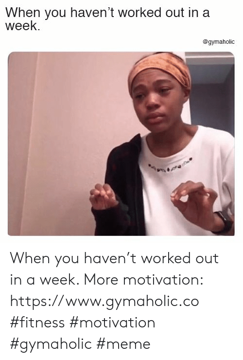 When You Havent: When you haven't worked out in a  week.  @gymaholic When you haven't worked out in a week.  More motivation: https://www.gymaholic.co  #fitness #motivation #gymaholic #meme