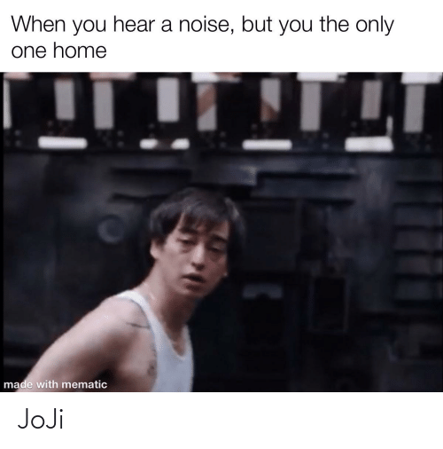 Home, Dank Memes, and Only One: When you hear a noise, but you the only  one home  made with mematic JoJi