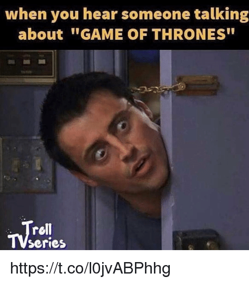"Game of Thrones, Game, and Thrones: when you hear someone talking  about GAME OF THRONES""  rell  Series https://t.co/l0jvABPhhg"