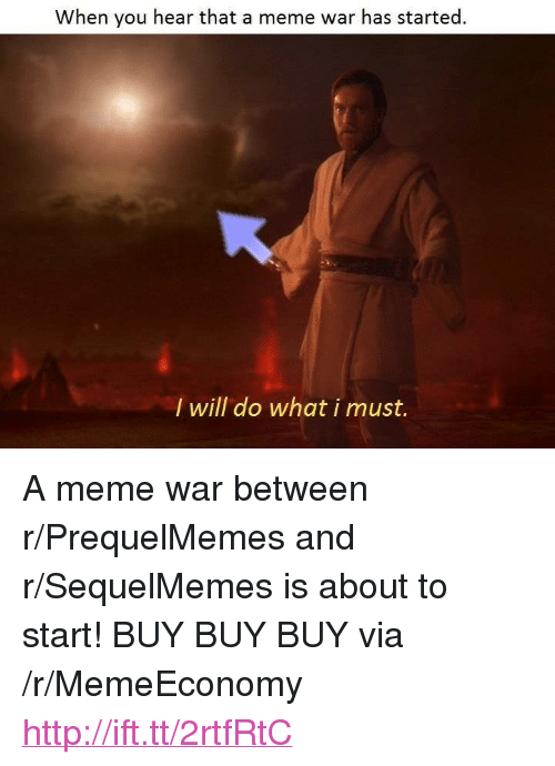 """Prequelmemes: When you hear that a meme war has started  I will do what i must. <p>A meme war between r/PrequelMemes and r/SequelMemes is about to start! BUY BUY BUY via /r/MemeEconomy <a href=""""http://ift.tt/2rtfRtC"""">http://ift.tt/2rtfRtC</a></p>"""