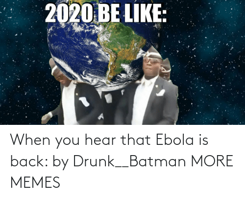 when you: When you hear that Ebola is back: by Drunk__Batman MORE MEMES