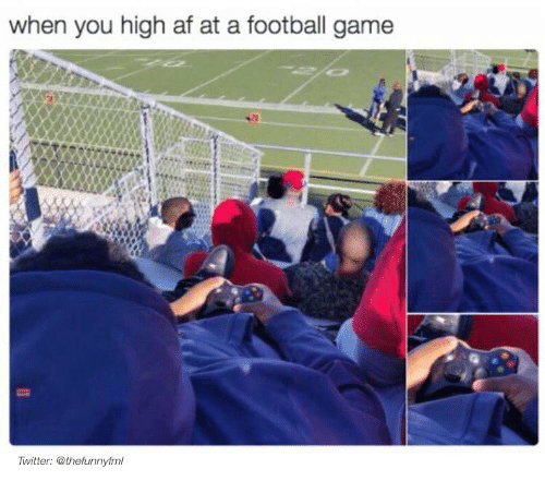 Memes, Football Games, and High AF: when you high af at a football game  Twitter: @thefunnyfm/
