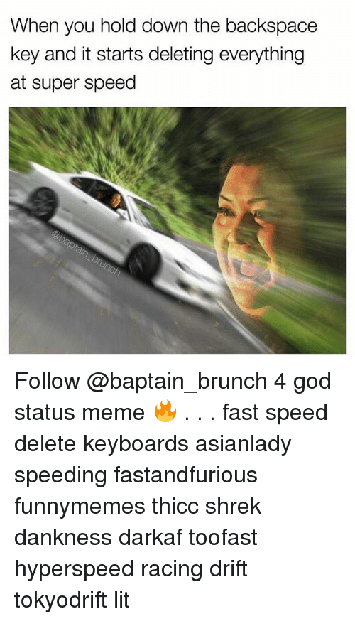 Shrekli: When you hold down the backspace  key and it starts deleting everything  at super speed Follow @baptain_brunch 4 god status meme 🔥 . . . fast speed delete keyboards asianlady speeding fastandfurious funnymemes thicc shrek dankness darkaf toofast hyperspeed racing drift tokyodrift lit