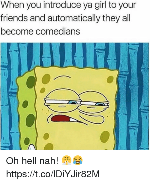 Friends, Girl, and Hell: When you introduce ya girl to your  friends and automatically they all  become comedians Oh hell nah! 😤😂 https://t.co/lDiYJir82M