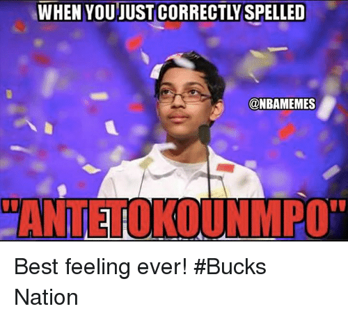 antetokounmpo: WHEN YOU JUST CORRECTLYSPELLED  @NBAMEMES  ANTETOKOUNMPO Best feeling ever! #Bucks Nation