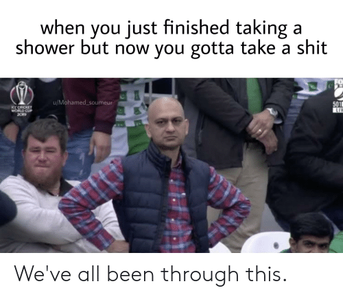 cricket world cup: when you just finished taking a  shower but now you gotta take a shit  FO  u/Mohamed_soumeur  501  LIV  ICC CRICKET  WORLD CUP  2019 We've all been through this.