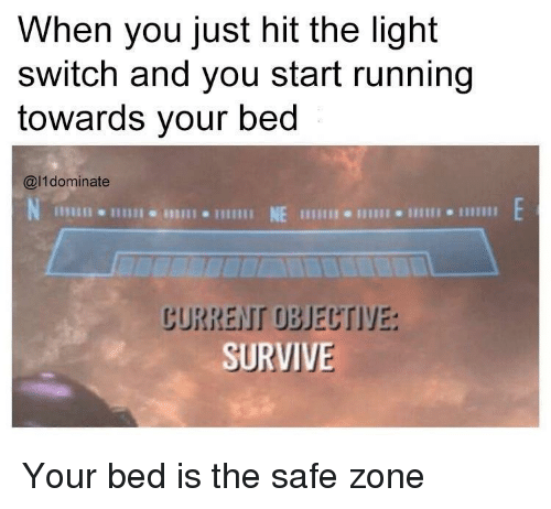 Running, Light, and Switch: When you just hit the light  switch and you start running  towards your bed  @l1dominate  じURREIT UBJEUTIYE:  SURVIVE Your bed is the safe zone