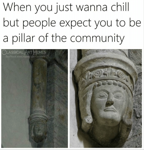 pillar: When you just wanna chill  but people expect you to be  a pillar of the community  CLASSICAL ART MEMES  acebook.eom/classicalartmemes