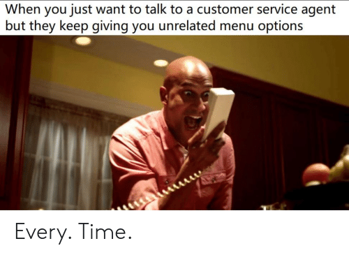 Reddit, Time, and Options: When you just want to talk to a customer service agent  but they keep giving you unrelated menu options Every. Time.