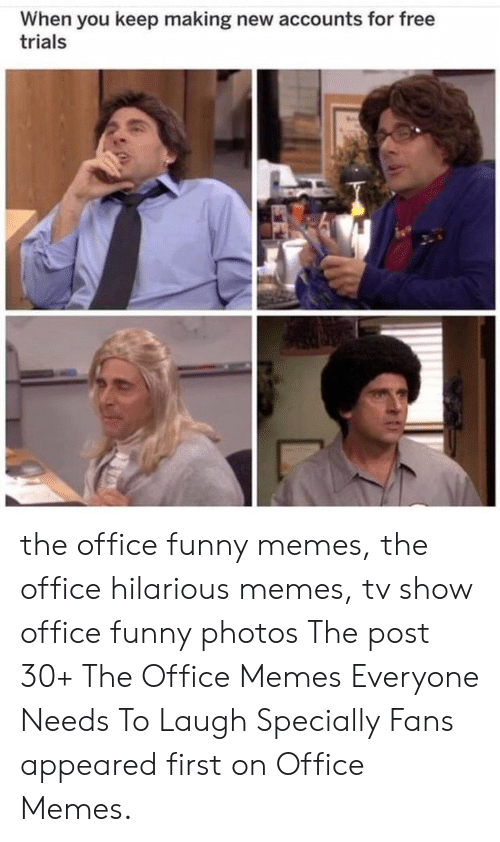 Office Memes: When you keep making new accounts for free  trials the office funny memes, the office hilarious memes, tv show office funny photos The post 30+ The Office Memes Everyone Needs To Laugh Specially Fans appeared first on Office Memes.