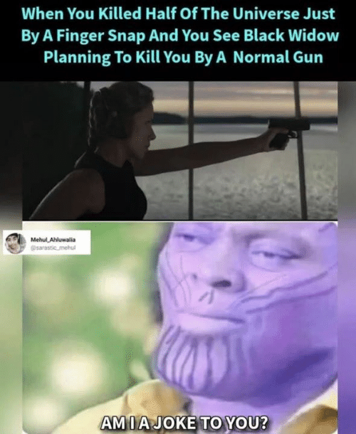 Black Widow: When You Killed Half Of The Universe Just  By A Finger Snap And You See Black Widow  Planning To Kill You By A Normal Gun  AMIAJOKE TO YOU