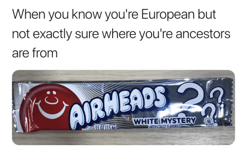 Candy, You, and European: When you know you're European but  not exactly sure where you're ancestors  are from  CANDY  WHITEIMYSTERY  60  5 07(15.66)  ARTİFICIALLY FLAVORED-a  leu