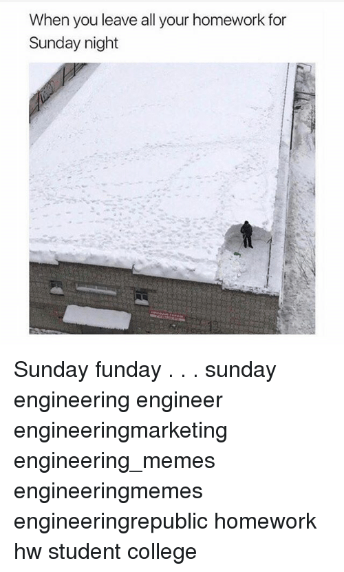 Sunday Funday: When you leave all your homework for  Sunday night Sunday funday . . . sunday engineering engineer engineeringmarketing engineering_memes engineeringmemes engineeringrepublic homework hw student college
