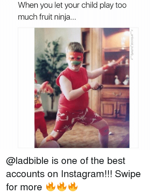 Instagram, Memes, and Too Much: When you let your child play too  much fruit ninja... @ladbible is one of the best accounts on Instagram!!! Swipe for more 🔥🔥🔥