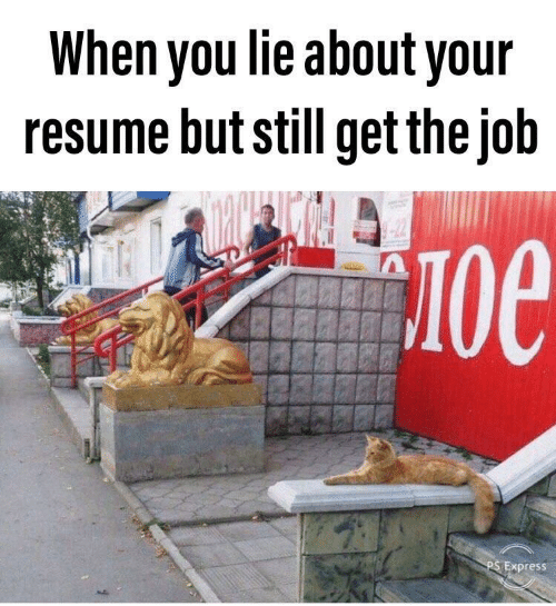 Get The Job: When you lie about your  resume but still get the job  -22  Oe  PS Express