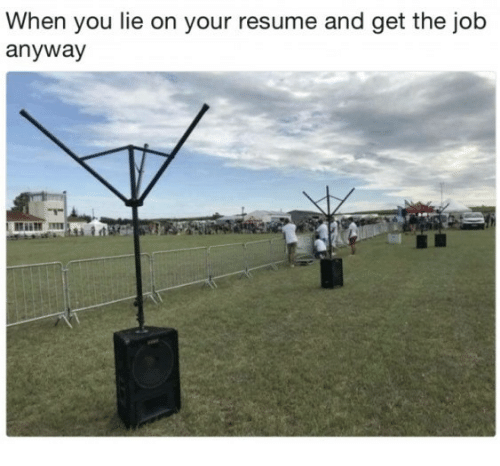 When You Lie On Your Resume: When you lie on your resume and get the job  anyway