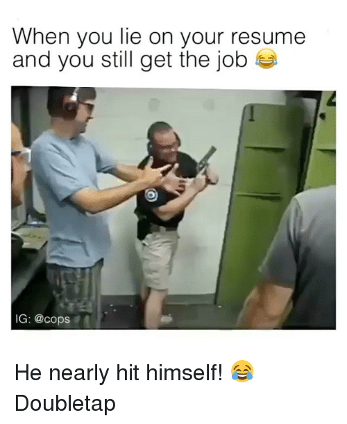 When You Lie On Your Resume: When you lie on your resume  and you still get the job  IG: @cops He nearly hit himself! 😂 Doubletap