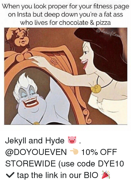 usings: When you look proper for your fitness page  on Insta but deep down you're a fat ass  who lives for chocolate & pizza Jekyll and Hyde 🐷 . @DOYOUEVEN 👈🏼 10% OFF STOREWIDE (use code DYE10 ✔️ tap the link in our BIO 🎉
